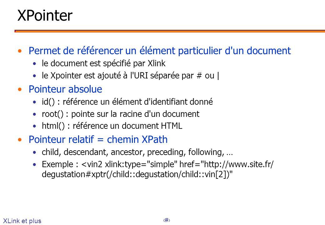 XPointer Permet de référencer un élément particulier d un document