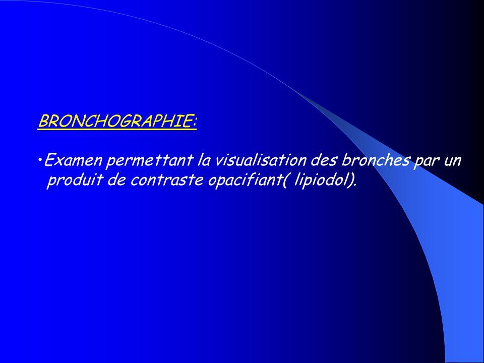BRONCHOGRAPHIE: Examen permettant la visualisation des bronches par un.