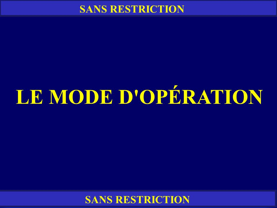 SANS RESTRICTION LE MODE D OPÉRATION SANS RESTRICTION