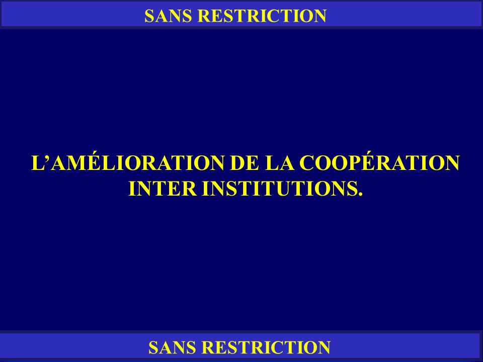 L'AMÉLIORATION DE LA COOPÉRATION INTER INSTITUTIONS.