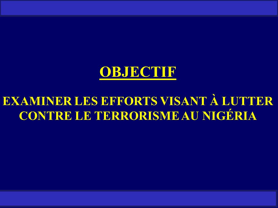 EXAMINER LES EFFORTS VISANT À LUTTER CONTRE LE TERRORISME AU NIGÉRIA