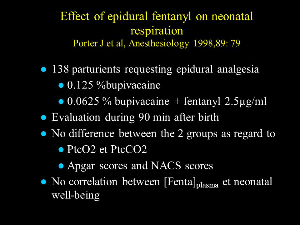 Effect of epidural fentanyl on neonatal respiration Porter J et al, Anesthesiology 1998,89: 79