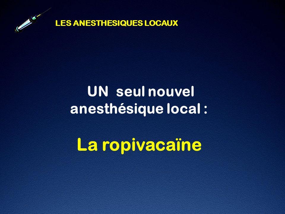 La ropivacaïne UN seul nouvel anesthésique local :