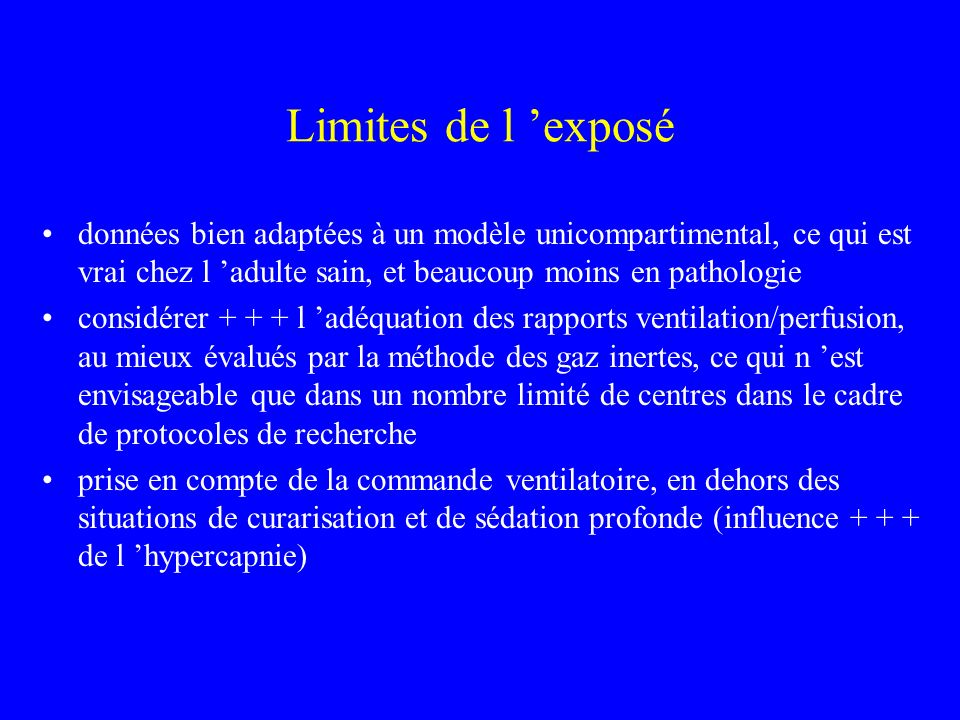 Limites de l 'exposé données bien adaptées à un modèle unicompartimental, ce qui est vrai chez l 'adulte sain, et beaucoup moins en pathologie.