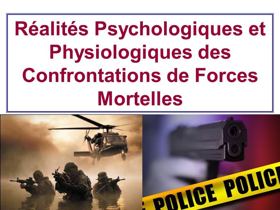 Réalités Psychologiques et Physiologiques des Confrontations de Forces Mortelles