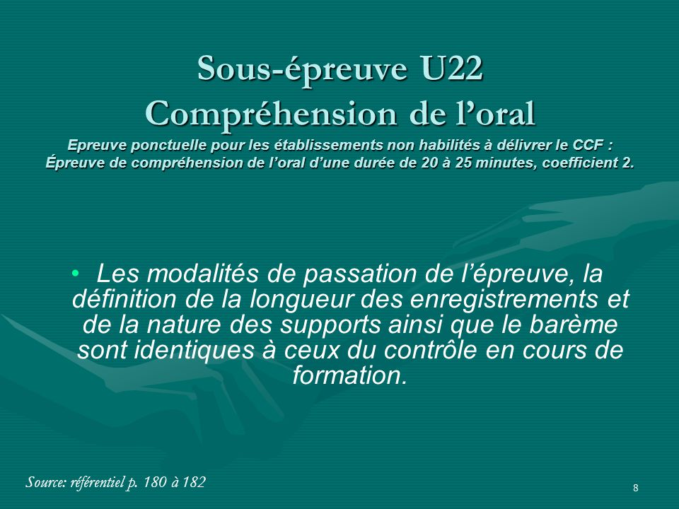 Sous-épreuve U22 Compréhension de l'oral Epreuve ponctuelle pour les établissements non habilités à délivrer le CCF : Épreuve de compréhension de l'oral d'une durée de 20 à 25 minutes, coefficient 2.