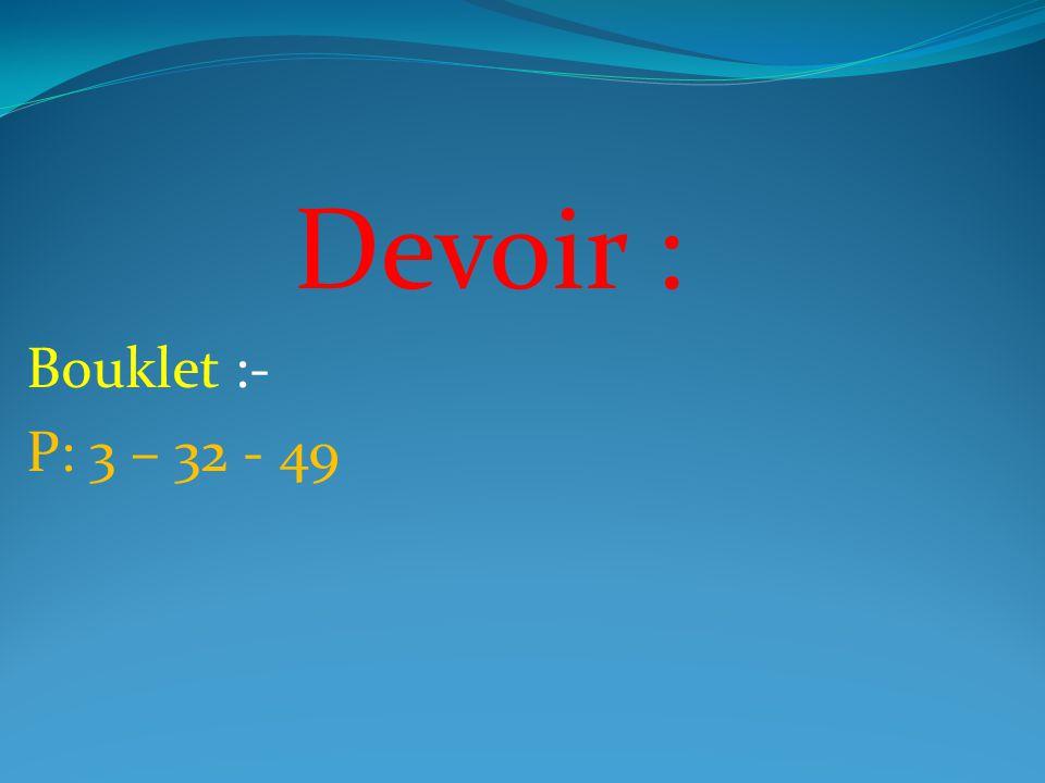 Devoir : Bouklet :- P: 3 – 32 - 49
