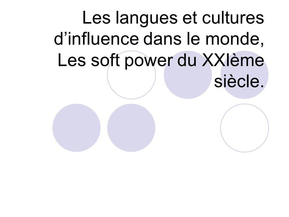 Les langues et cultures d'influence dans le monde, Les soft power du XXIème siècle.