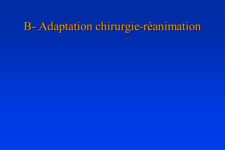 B- Adaptation chirurgie-réanimation