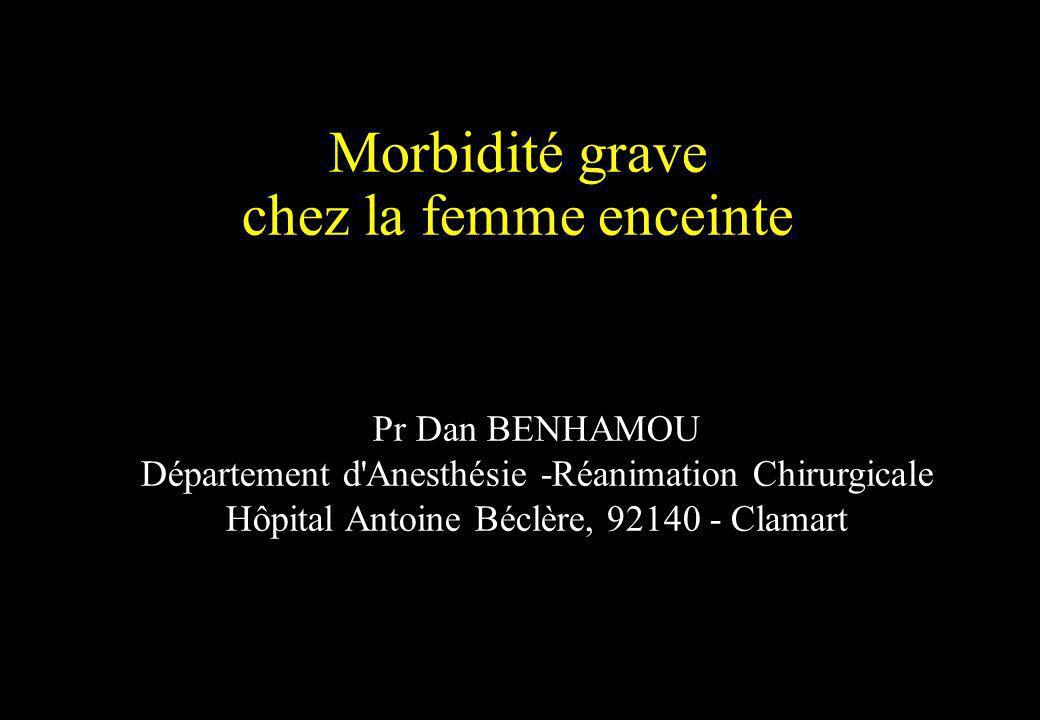 Morbidité grave chez la femme enceinte Pr Dan BENHAMOU