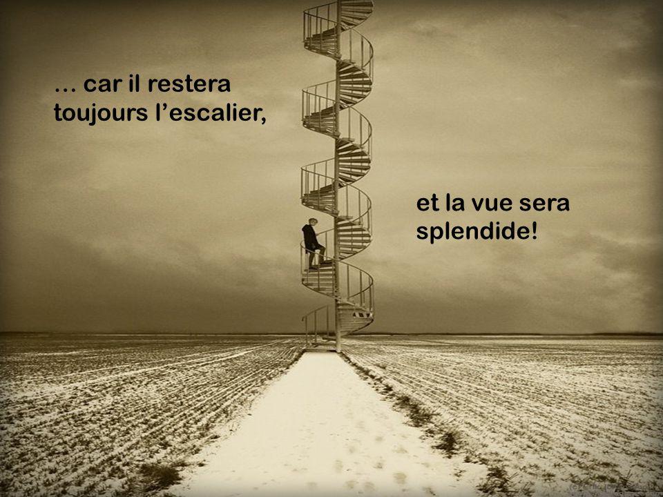 … car il restera toujours l'escalier,