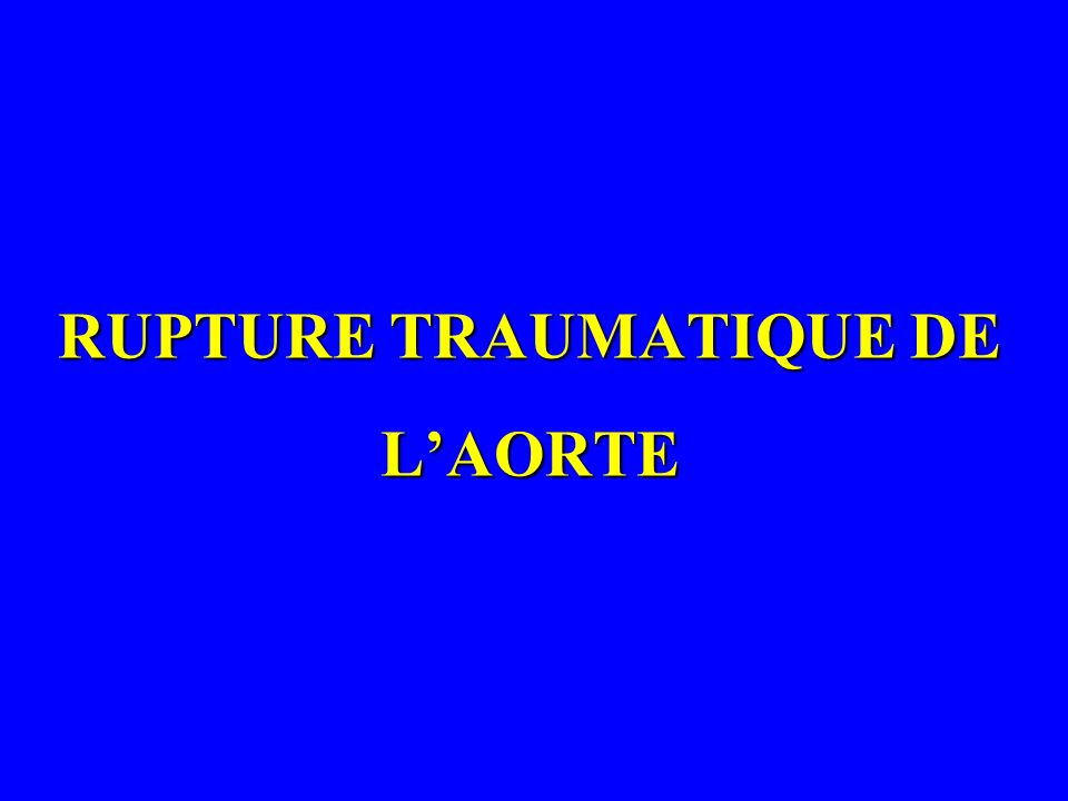 RUPTURE TRAUMATIQUE DE L'AORTE