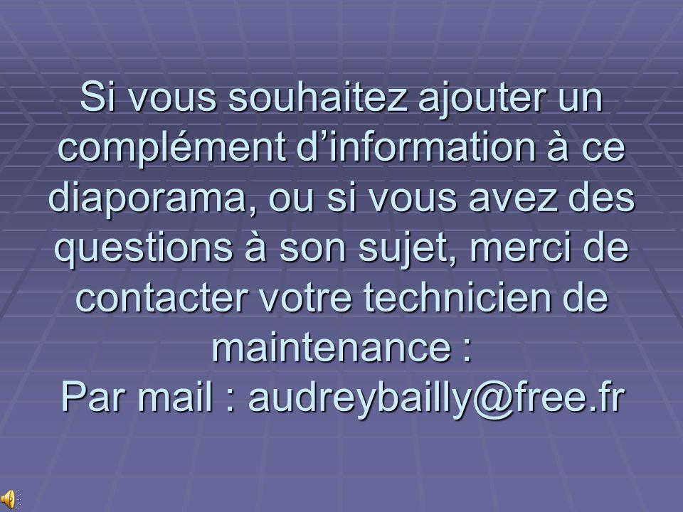 Si vous souhaitez ajouter un complément d'information à ce diaporama, ou si vous avez des questions à son sujet, merci de contacter votre technicien de maintenance : Par mail : audreybailly@free.fr