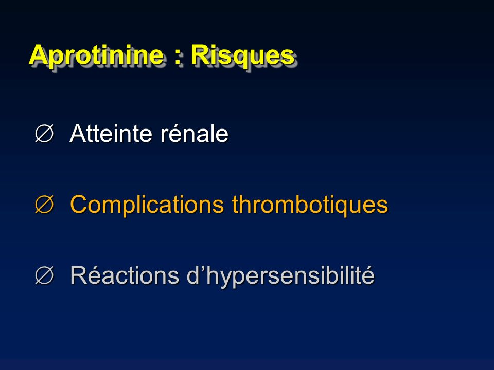 Aprotinine : Risques Atteinte rénale Complications thrombotiques