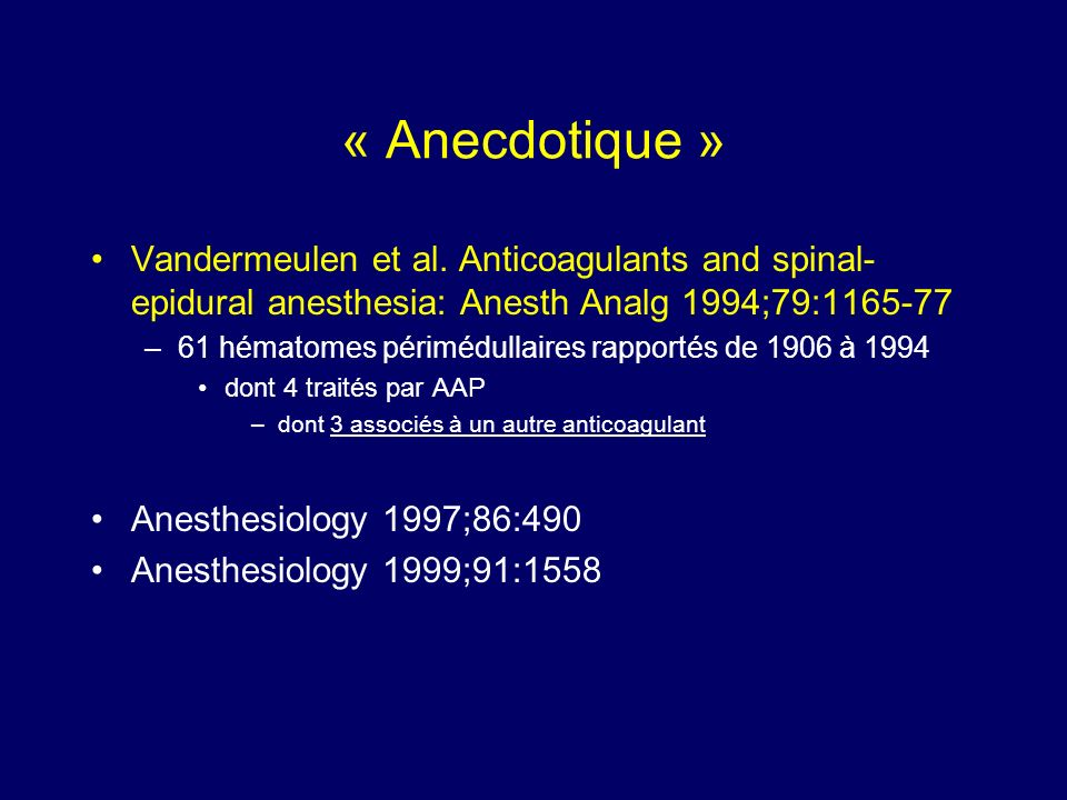 « Anecdotique » Vandermeulen et al. Anticoagulants and spinal-epidural anesthesia: Anesth Analg 1994;79:1165-77.