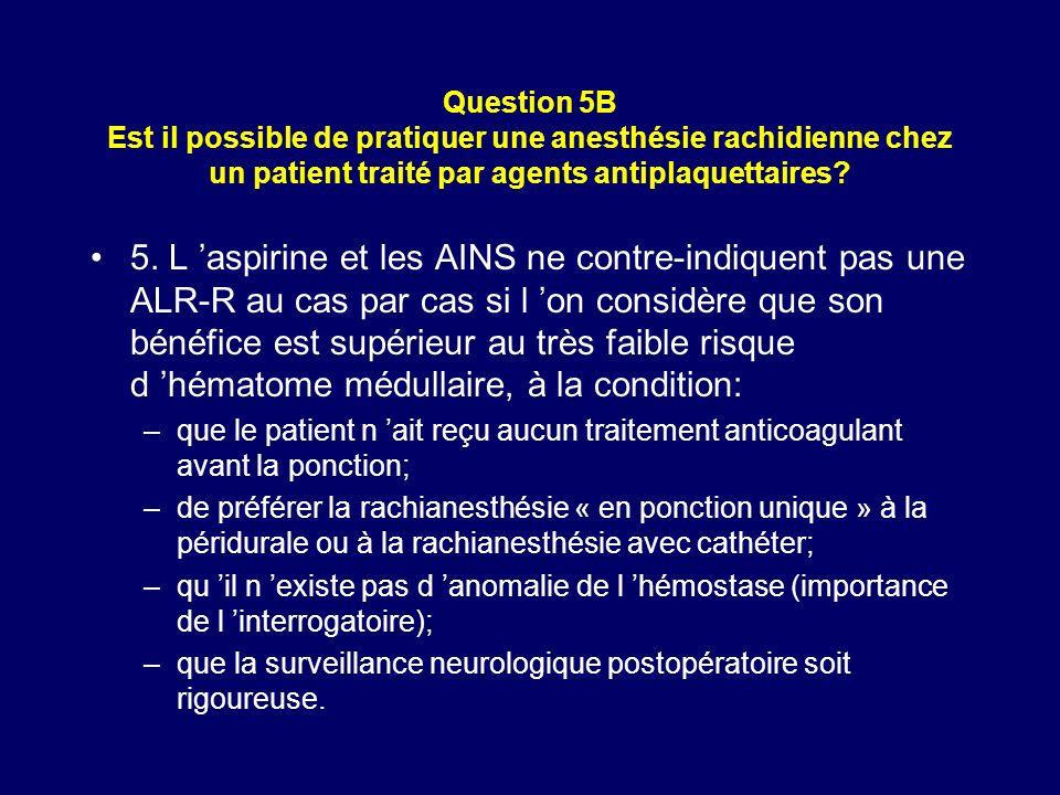 Question 5B Est il possible de pratiquer une anesthésie rachidienne chez un patient traité par agents antiplaquettaires