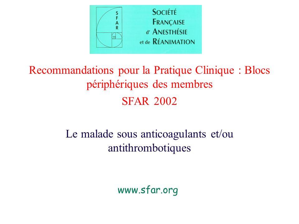 Recommandations pour la Pratique Clinique : Blocs périphériques des membres SFAR 2002 Le malade sous anticoagulants et/ou antithrombotiques