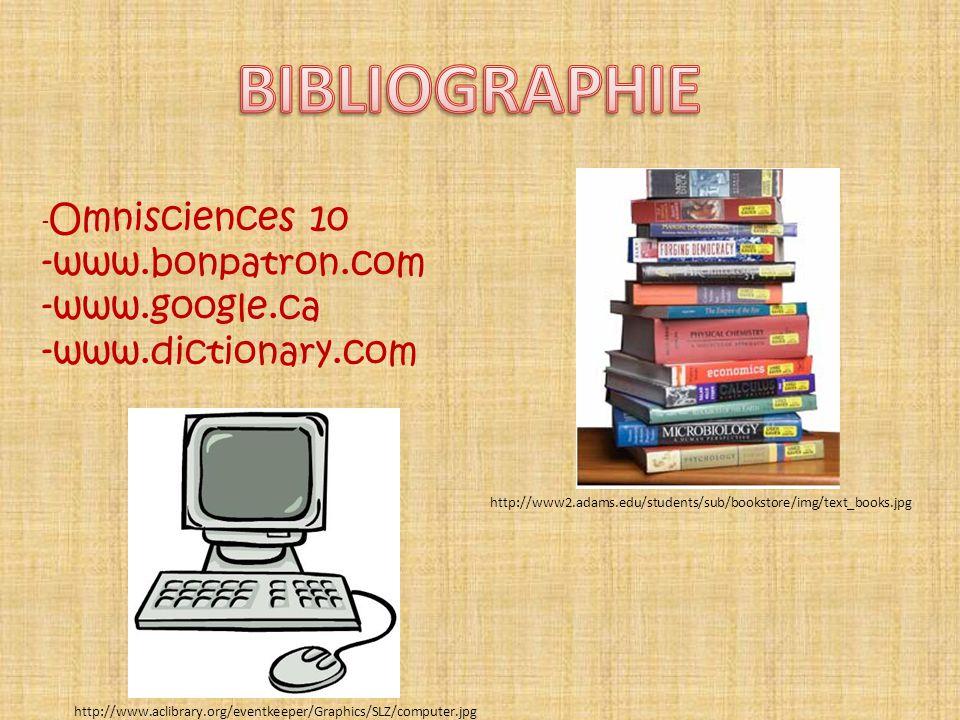 BIBLIOGRAPHIE -www.bonpatron.com -www.google.ca -www.dictionary.com