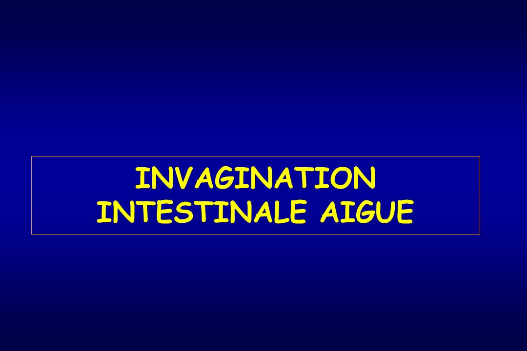 INVAGINATION INTESTINALE AIGUE