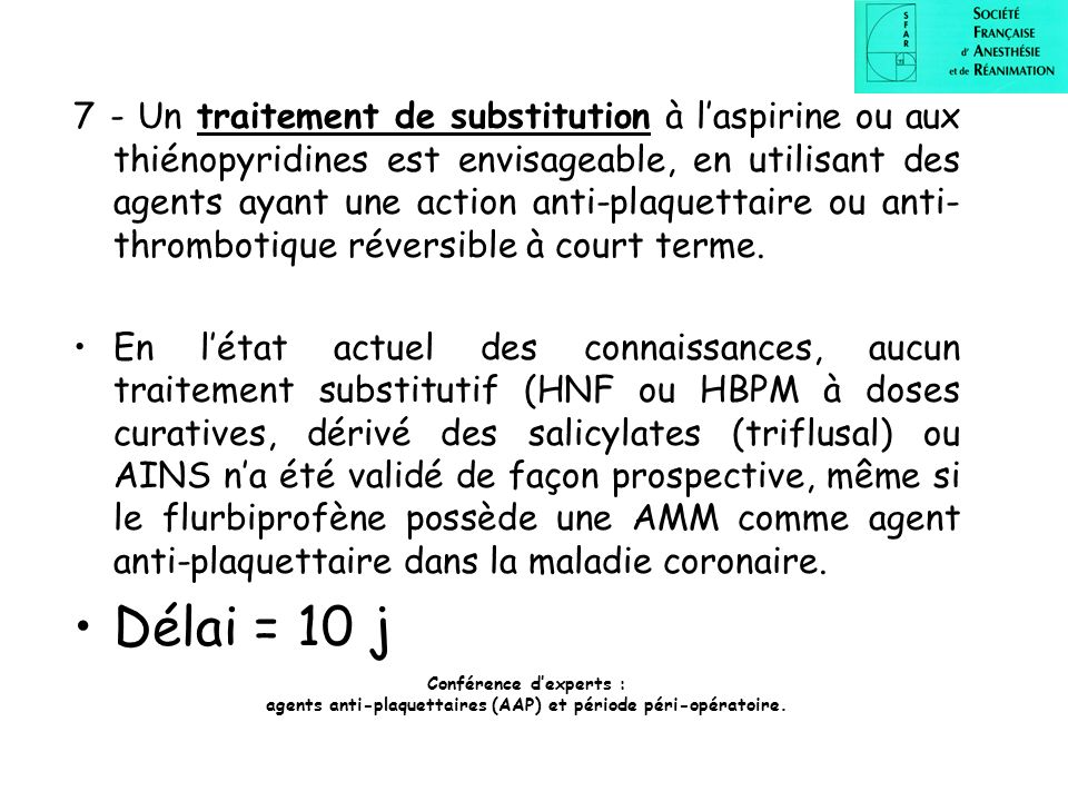 7 - Un traitement de substitution à l'aspirine ou aux thiénopyridines est envisageable, en utilisant des agents ayant une action anti-plaquettaire ou anti-thrombotique réversible à court terme.