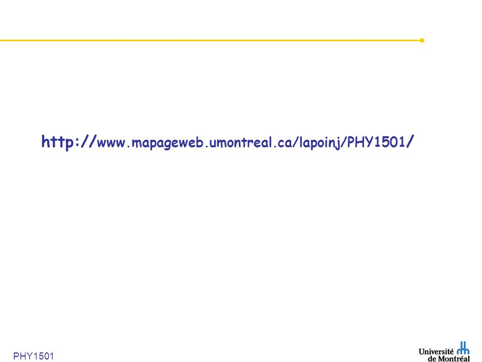 http://www.mapageweb.umontreal.ca/lapoinj/PHY1501/ PHY1501