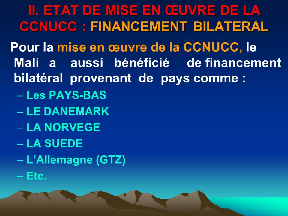 II. ETAT DE MISE EN ŒUVRE DE LA CCNUCC : FINANCEMENT BILATERAL