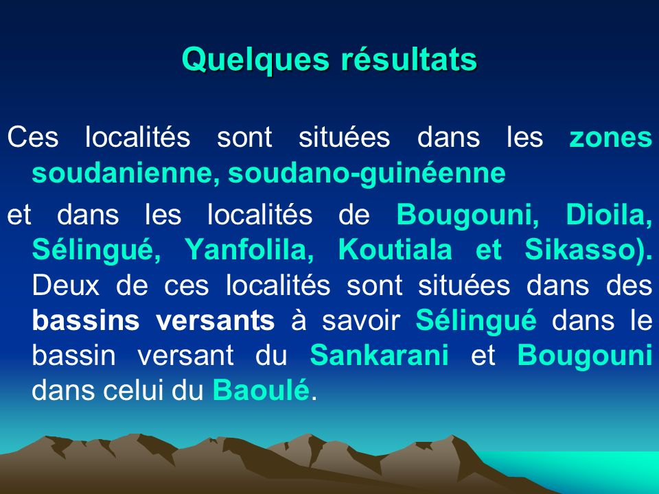 Quelques résultatsCes localités sont situées dans les zones soudanienne, soudano-guinéenne.