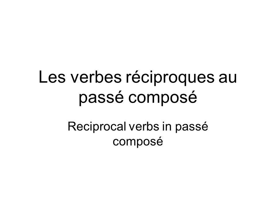 Les verbes réciproques au passé composé