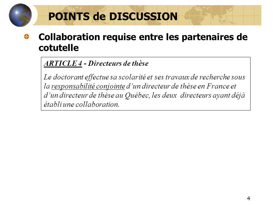 POINTS de DISCUSSION Collaboration requise entre les partenaires de cotutelle. ARTICLE 4 - Directeurs de thèse.