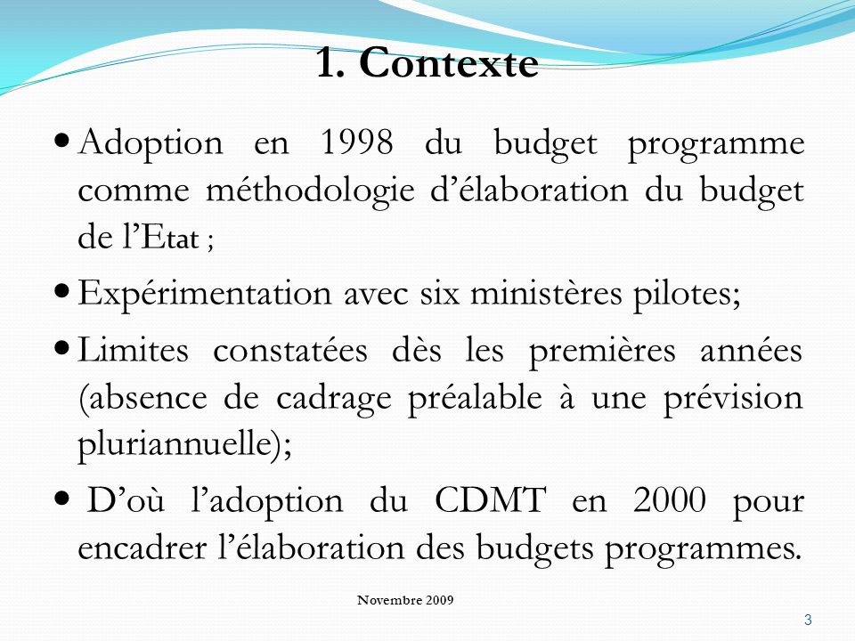 1. ContexteAdoption en 1998 du budget programme comme méthodologie d'élaboration du budget de l'Etat ;