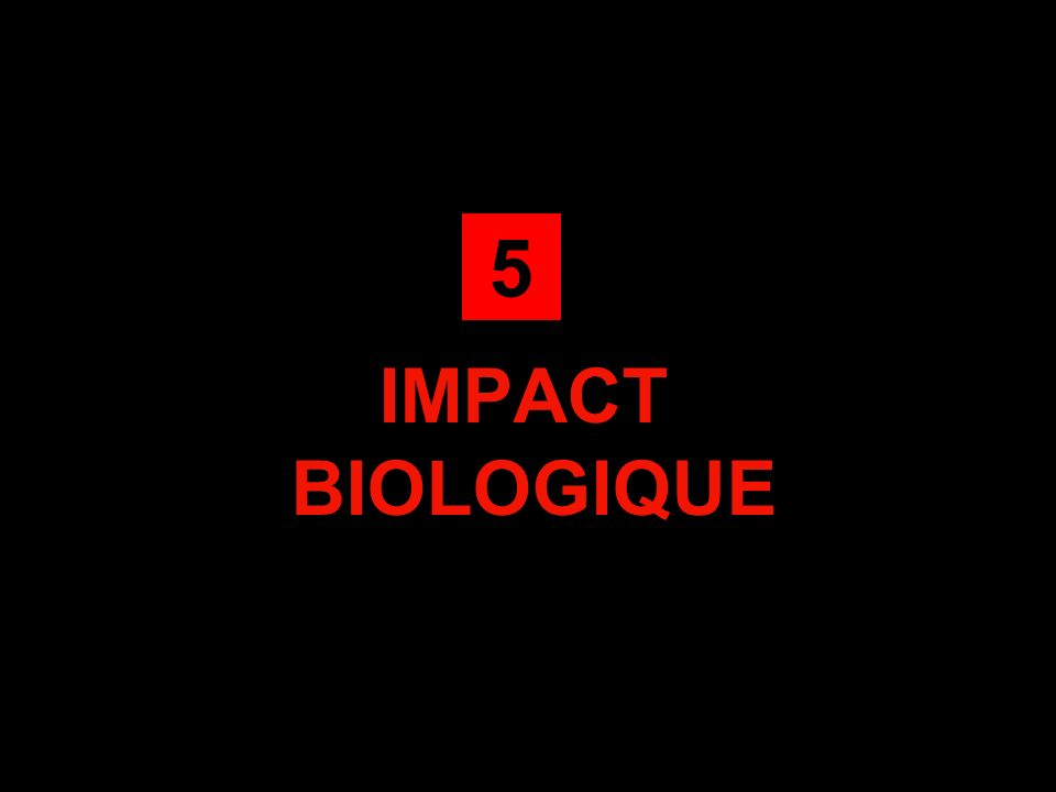 5 IMPACT BIOLOGIQUE
