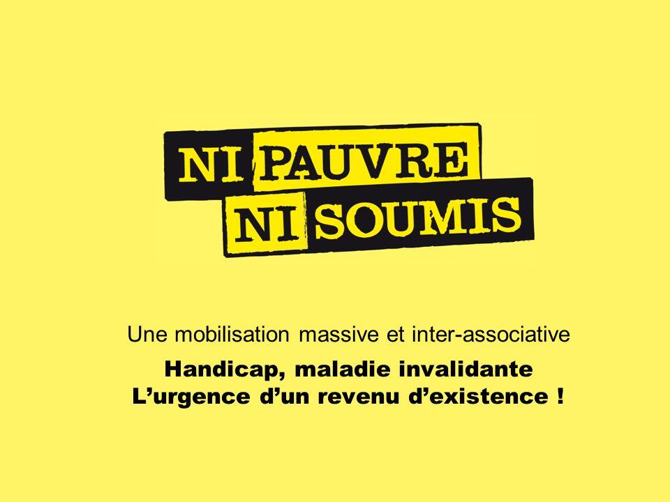 Une mobilisation massive et inter-associative Handicap, maladie invalidante L'urgence d'un revenu d'existence !