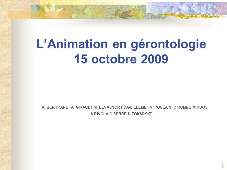 L'Animation en gérontologie 15 octobre 2009 A. BERTRAND A. GIRAULT M