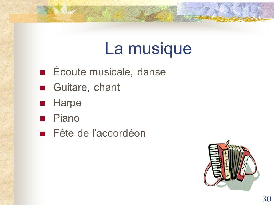 La musique Écoute musicale, danse Guitare, chant Harpe Piano