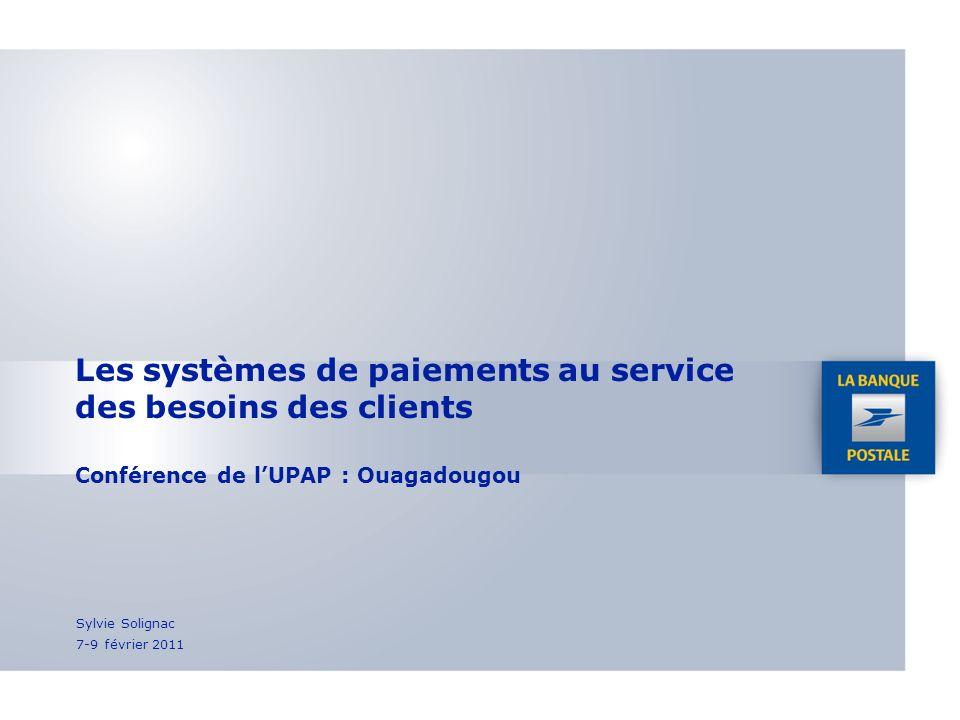 Les systèmes de paiements au service des besoins des clients Conférence de l'UPAP : Ouagadougou