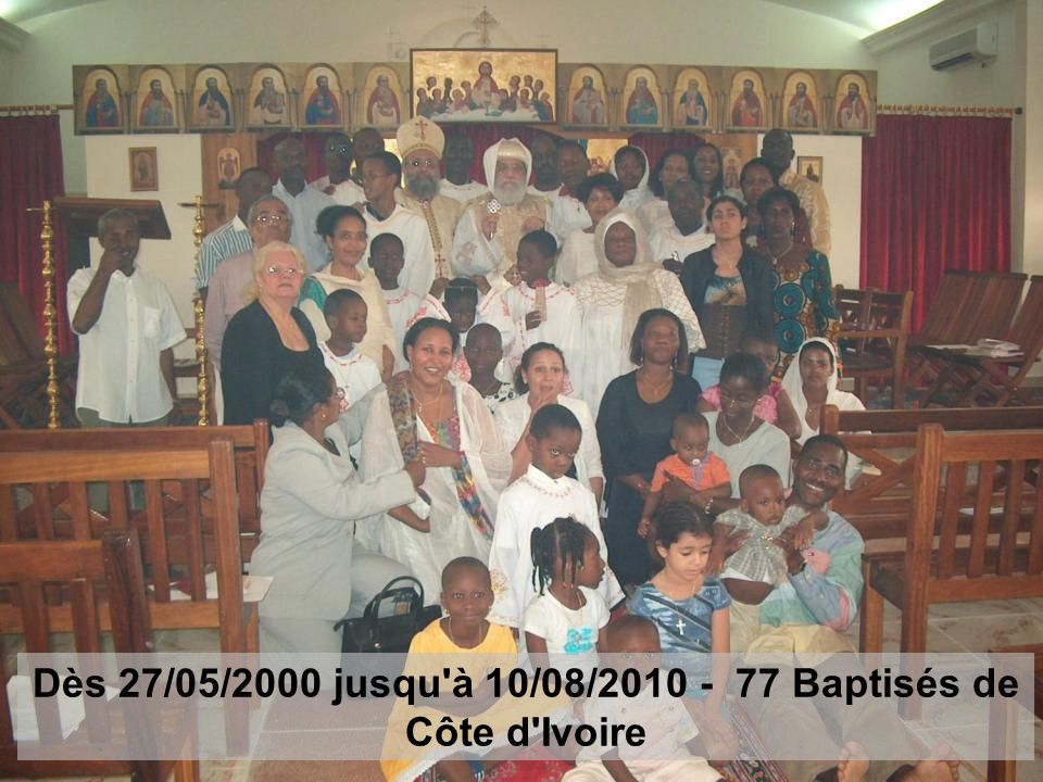 Dès 27/05/2000 jusqu à 10/08/2010 - 77 Baptisés de Côte d Ivoire