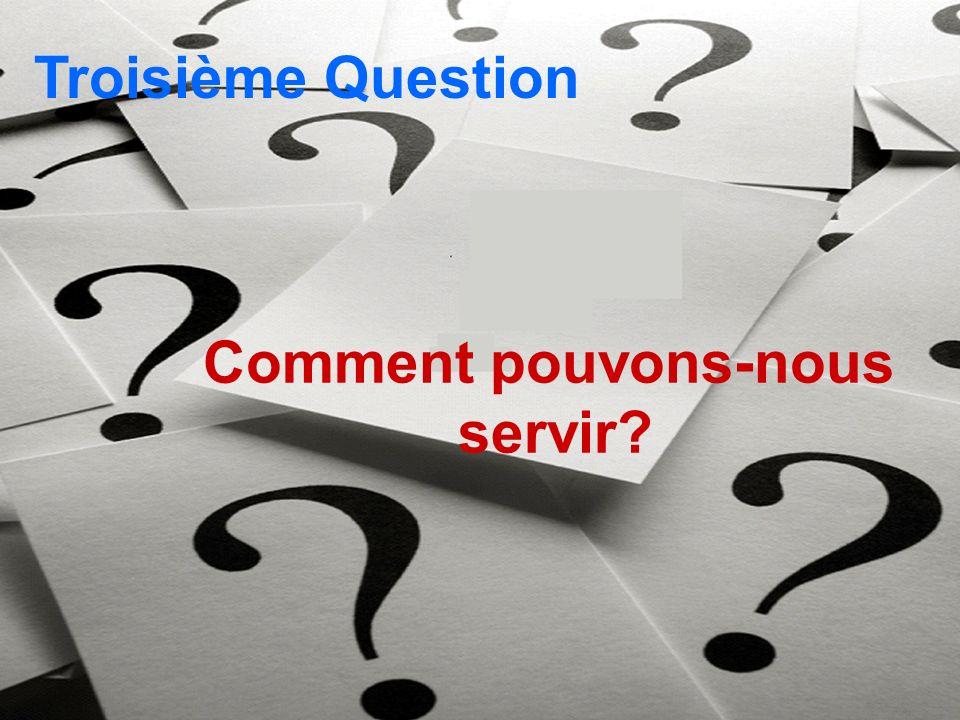 Troisième Question Comment pouvons-nous servir