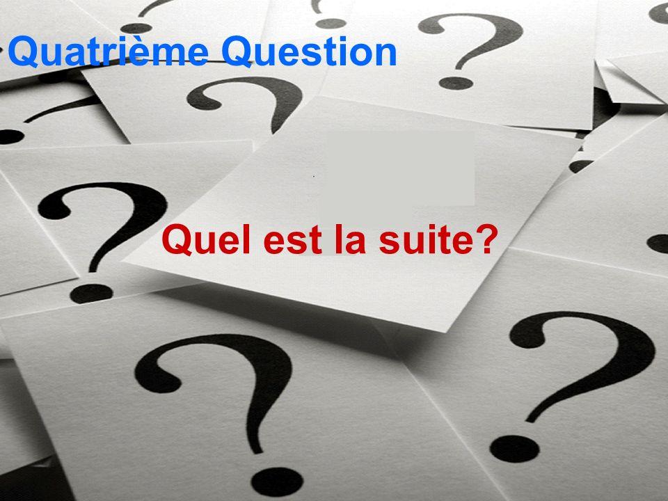 Quatrième Question Quel est la suite