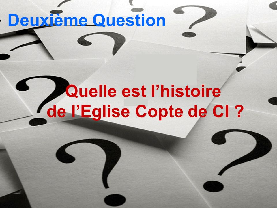 Deuxième Question Quelle est l'histoire de l'Eglise Copte de CI