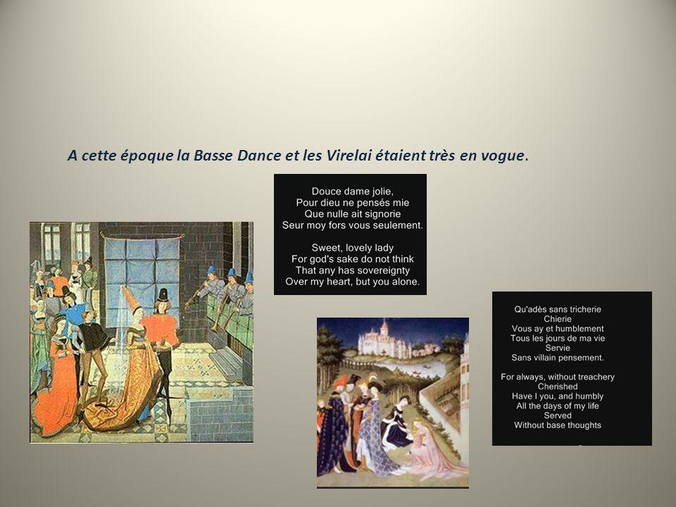 A cette époque la Basse Dance et les Virelai étaient très en vogue.