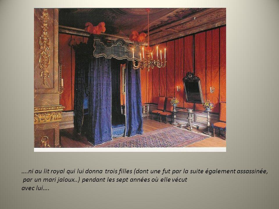 ….ni au lit royal qui lui donna trois filles (dont une fut par la suite également assassinée,