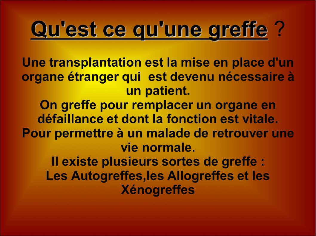 Qu est ce qu une greffe Une transplantation est la mise en place d un organe étranger qui est devenu nécessaire à un patient.