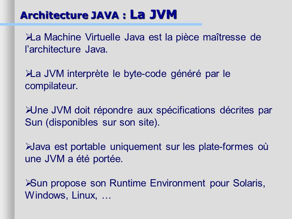 La JVM interprète le byte-code généré par le compilateur.