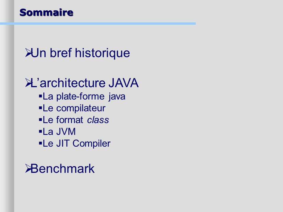 Un bref historique L'architecture JAVA Benchmark La plate-forme java