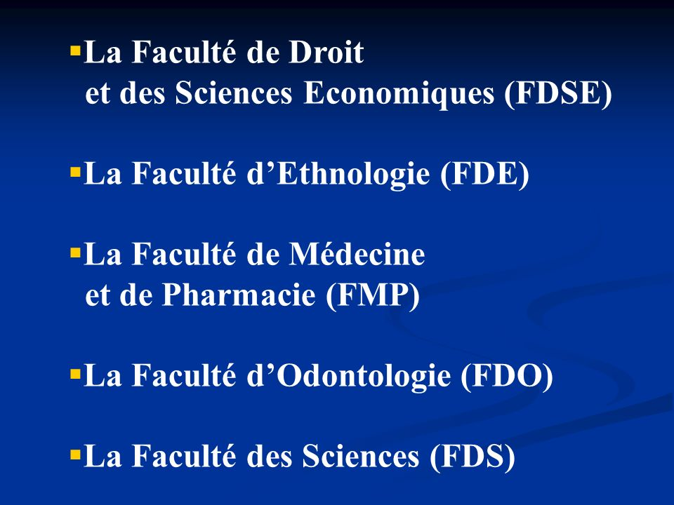 La Faculté de Droitet des Sciences Economiques (FDSE) La Faculté d'Ethnologie (FDE) La Faculté de Médecine.