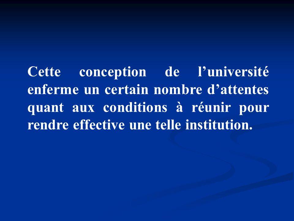 Cette conception de l'université enferme un certain nombre d'attentes quant aux conditions à réunir pour rendre effective une telle institution.