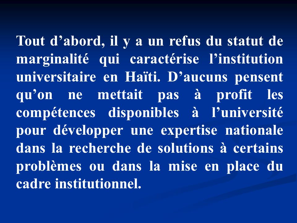 Tout d'abord, il y a un refus du statut de marginalité qui caractérise l'institution universitaire en Haïti.