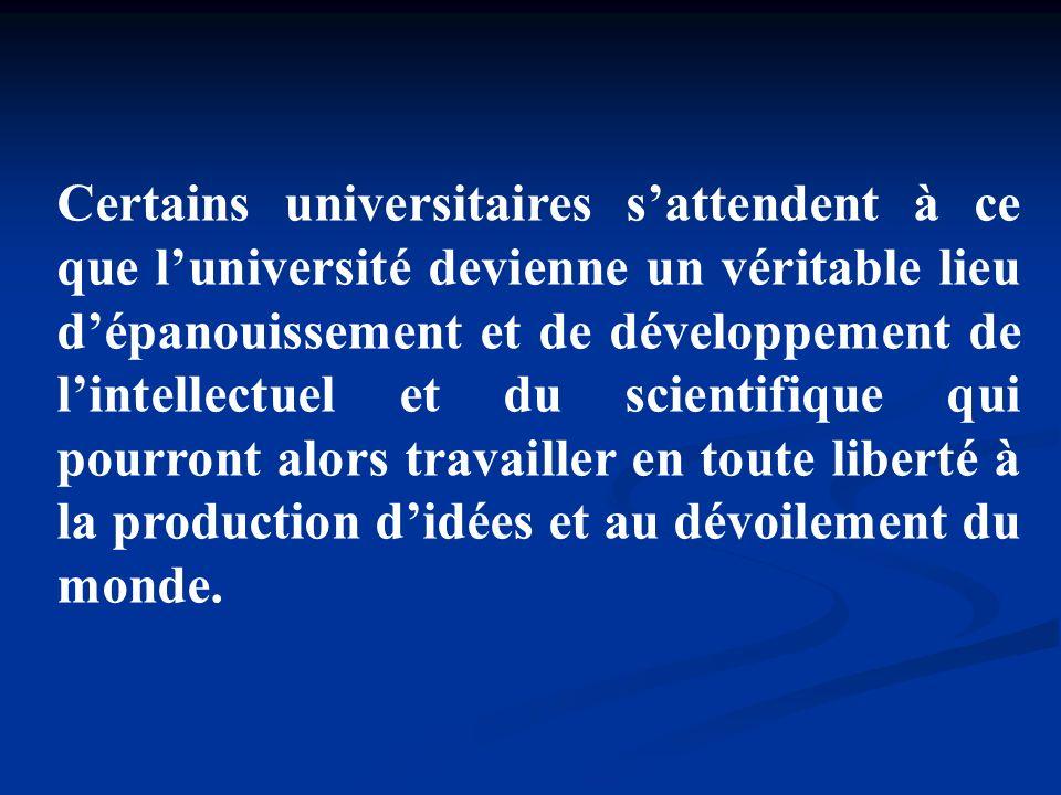 Certains universitaires s'attendent à ce que l'université devienne un véritable lieu d'épanouissement et de développement de l'intellectuel et du scientifique qui pourront alors travailler en toute liberté à la production d'idées et au dévoilement du monde.