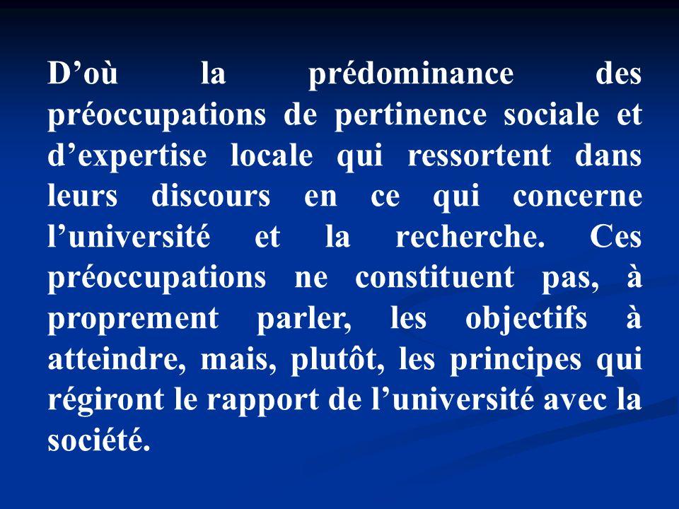 D'où la prédominance des préoccupations de pertinence sociale et d'expertise locale qui ressortent dans leurs discours en ce qui concerne l'université et la recherche.