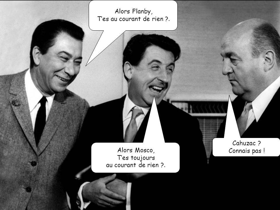 Alors Flanby, T'es au courant de rien . Cahuzac .